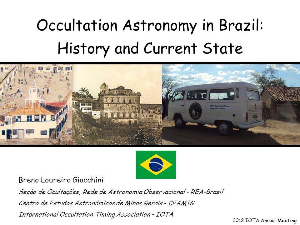 Occultation Astronomy in Brazil: History and Current State Breno Loureiro Giacchini Seção de Ocultações, Rede de Astronomia Observacional – REA-Brasil