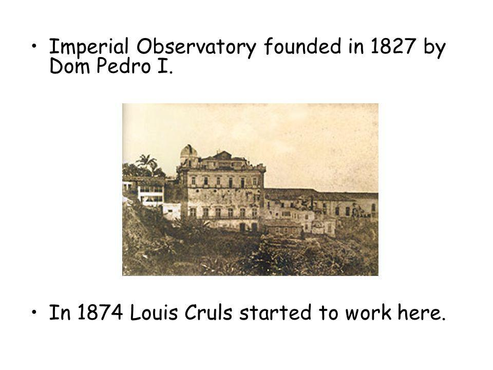 Imperial Observatory founded in 1827 by Dom Pedro I. In 1874 Louis Cruls started to work here.