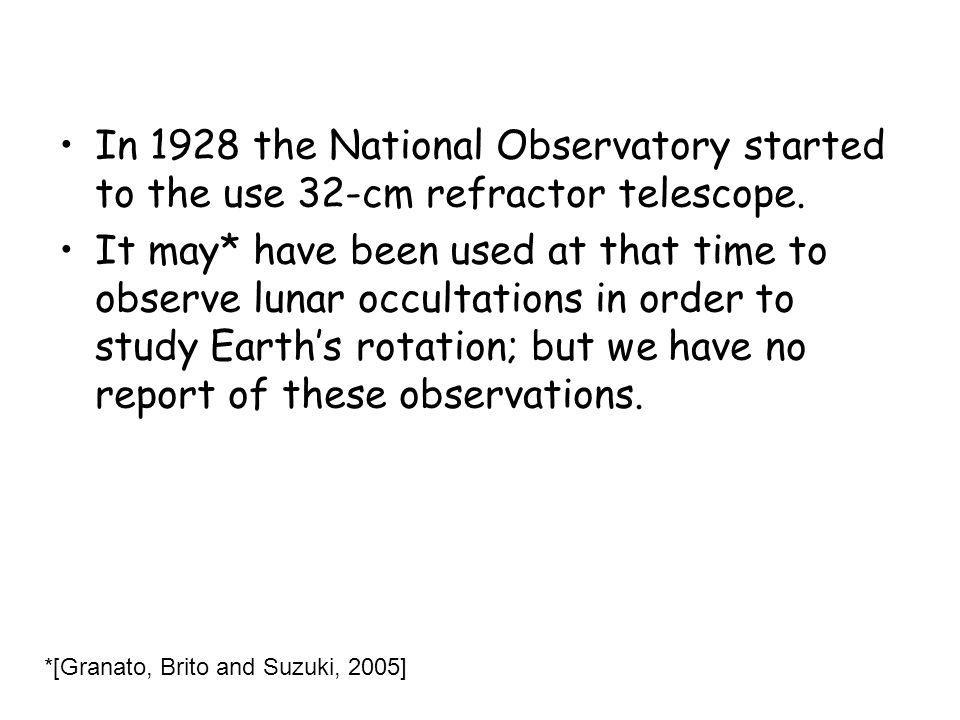 In 1928 the National Observatory started to the use 32-cm refractor telescope. It may* have been used at that time to observe lunar occultations in or