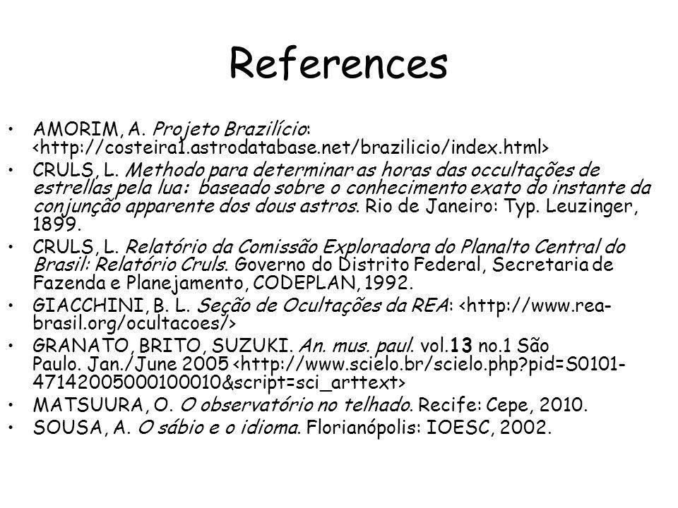 References AMORIM, A. Projeto Brazilício: CRULS, L. Methodo para determinar as horas das occultações de estrellas pela lua: baseado sobre o conhecimen
