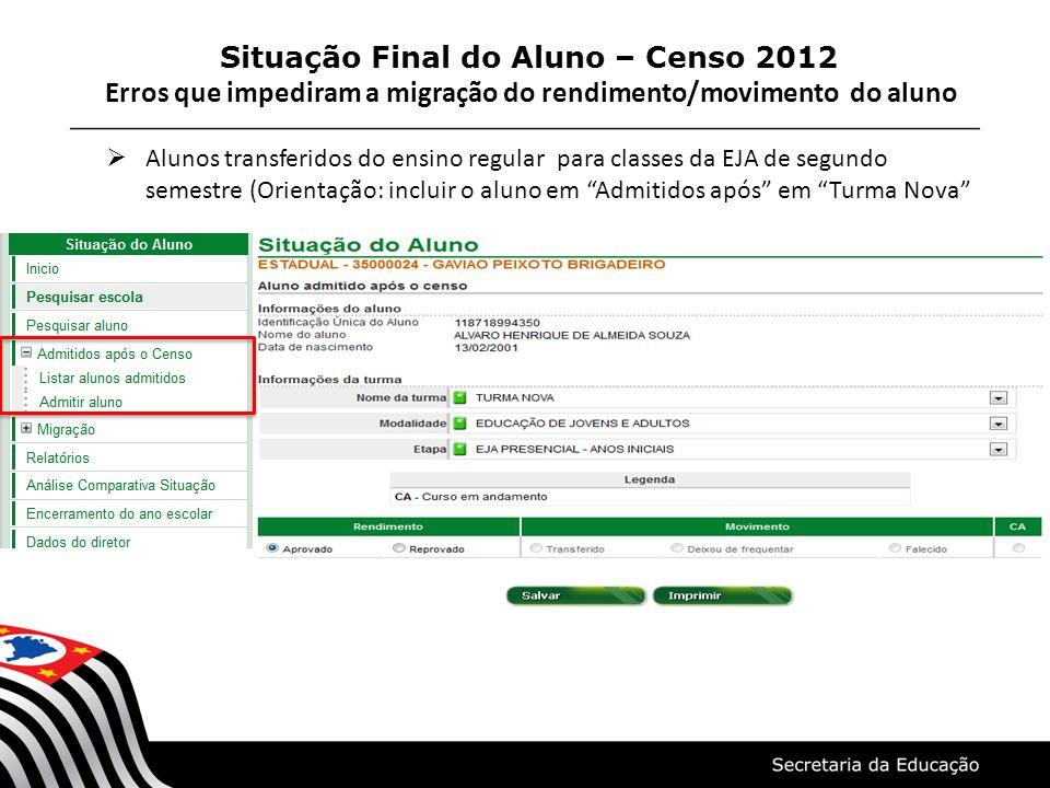 Alunos transferidos do ensino regular para classes da EJA de segundo semestre (Orientação: incluir o aluno em Admitidos após em Turma Nova Situação Fi