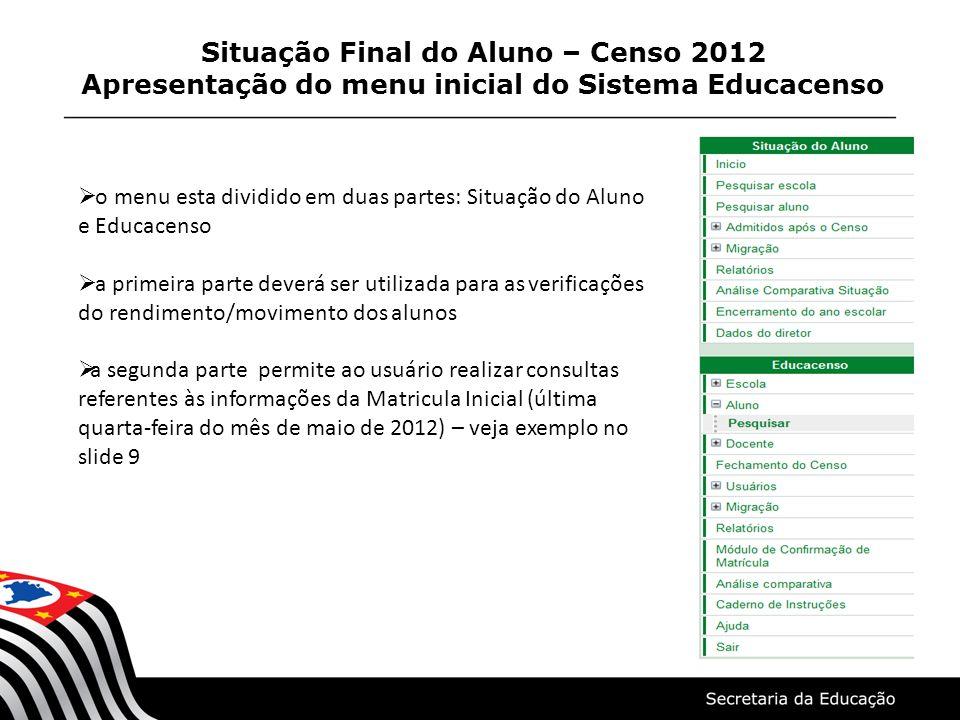 Situação Final do Aluno – Censo 2012 Apresentação do menu inicial do Sistema Educacenso o menu esta dividido em duas partes: Situação do Aluno e Educa