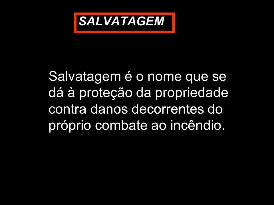 SALVATAGEM Salvatagem é o nome que se dá à proteção da propriedade contra danos decorrentes do próprio combate ao incêndio.