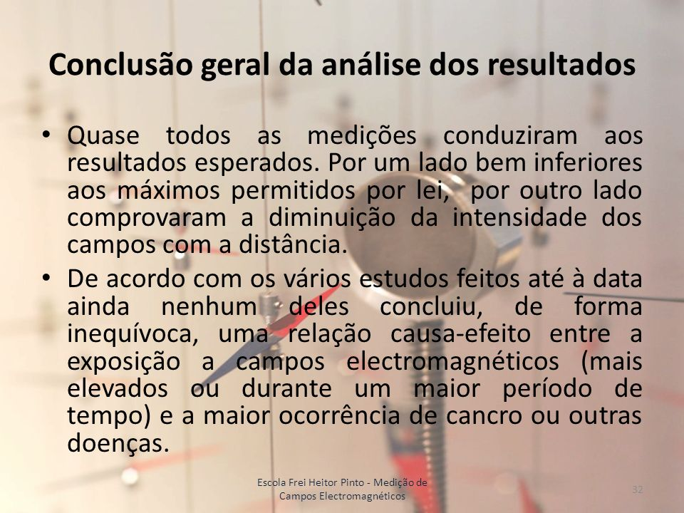 Conclusão geral da análise dos resultados Quase todos as medições conduziram aos resultados esperados. Por um lado bem inferiores aos máximos permitid