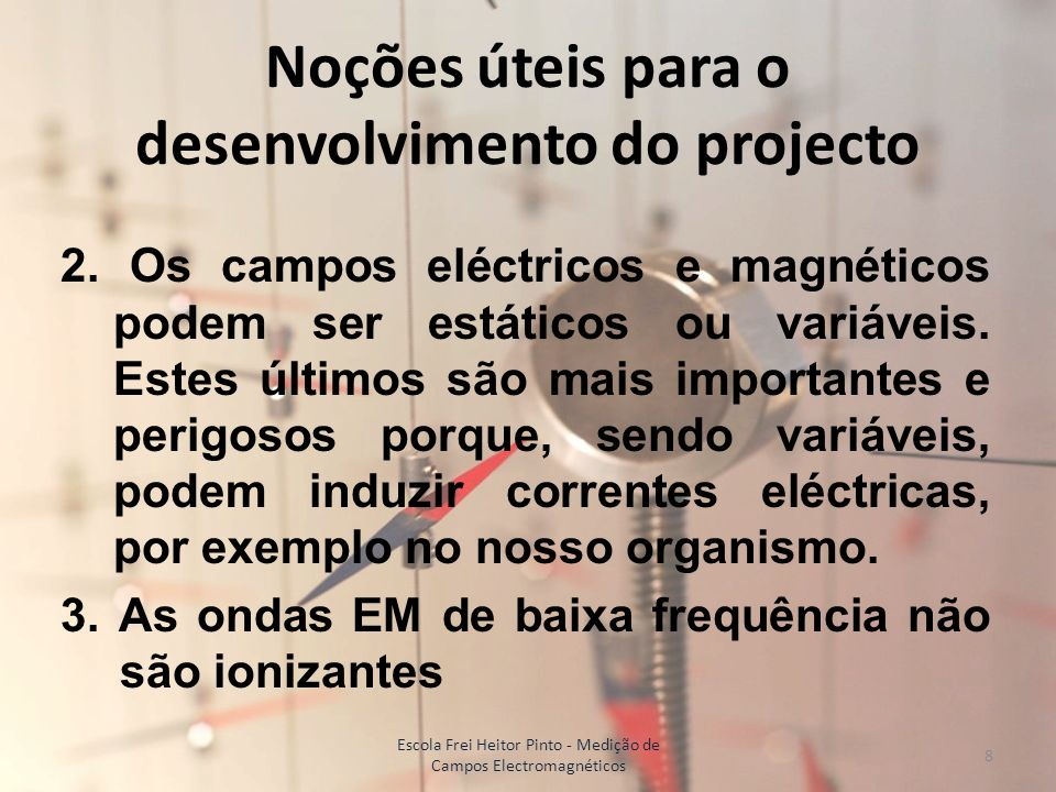 Noções úteis para o desenvolvimento do projecto 2. Os campos eléctricos e magnéticos podem ser estáticos ou variáveis. Estes últimos são mais importan