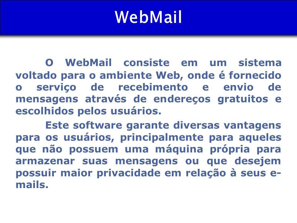 WebMail O WebMail consiste em um sistema voltado para o ambiente Web, onde é fornecido o serviço de recebimento e envio de mensagens através de endere