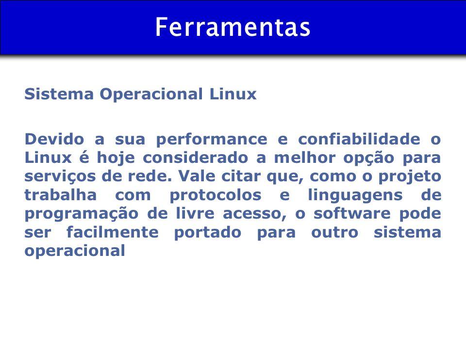 Ferramentas Sistema Operacional Linux Devido a sua performance e confiabilidade o Linux é hoje considerado a melhor opção para serviços de rede. Vale