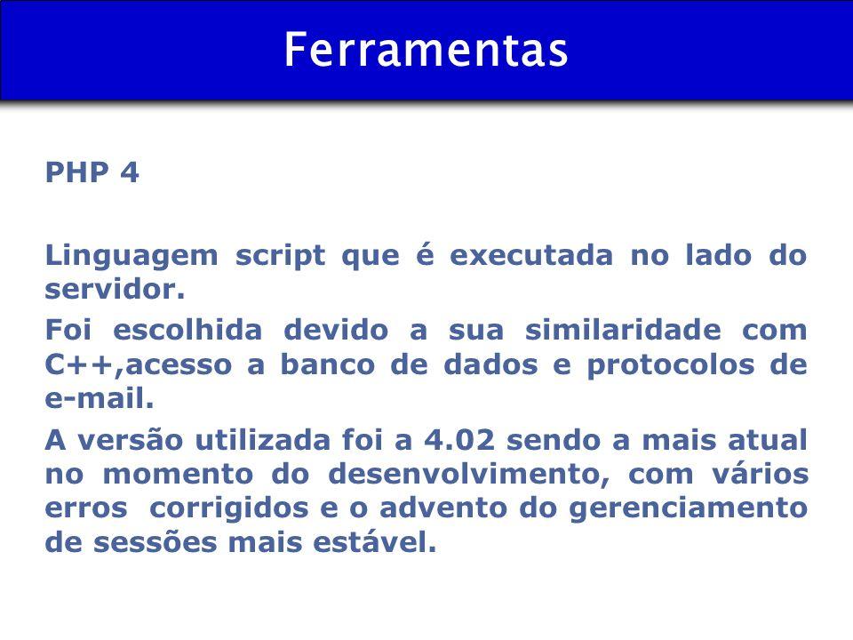 Ferramentas PHP 4 Linguagem script que é executada no lado do servidor. Foi escolhida devido a sua similaridade com C++,acesso a banco de dados e prot