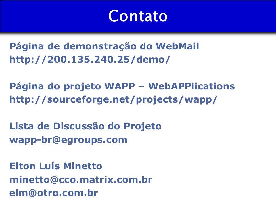 Contato Página de demonstração do WebMail http://200.135.240.25/demo/ Página do projeto WAPP – WebAPPlications http://sourceforge.net/projects/wapp/ L