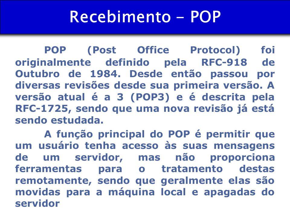 Recebimento - POP POP (Post Office Protocol) foi originalmente definido pela RFC-918 de Outubro de 1984. Desde então passou por diversas revisões desd