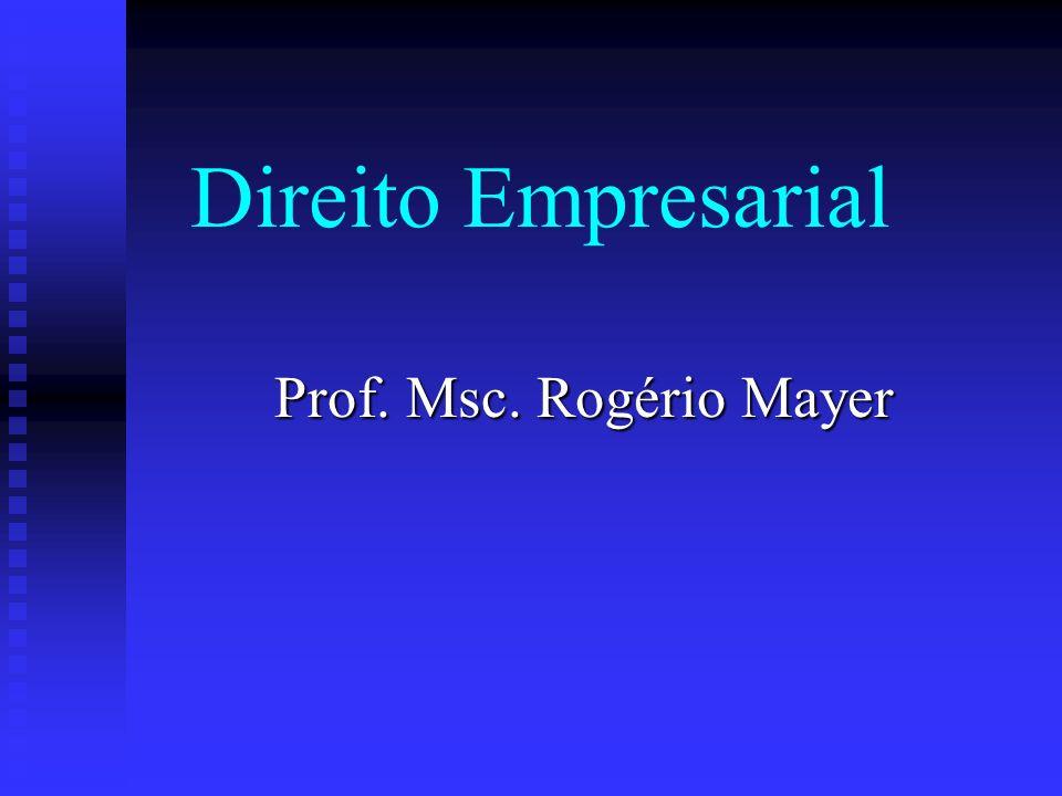 Direito Empresarial Prof. Msc. Rogério Mayer