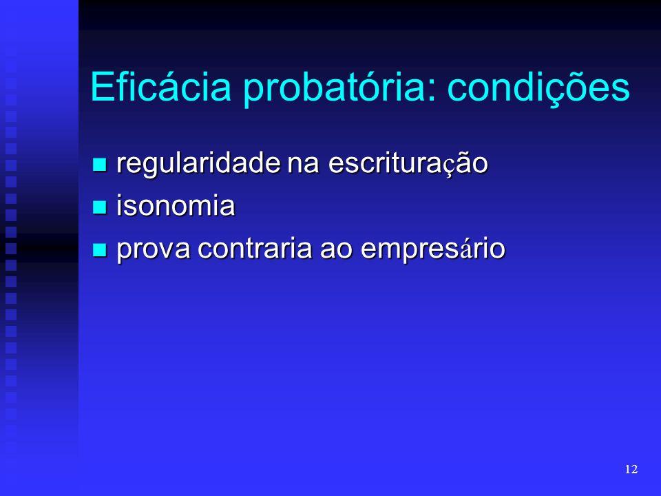 12 Eficácia probatória: condições regularidade na escritura ç ão regularidade na escritura ç ão isonomia isonomia prova contraria ao empres á rio prov