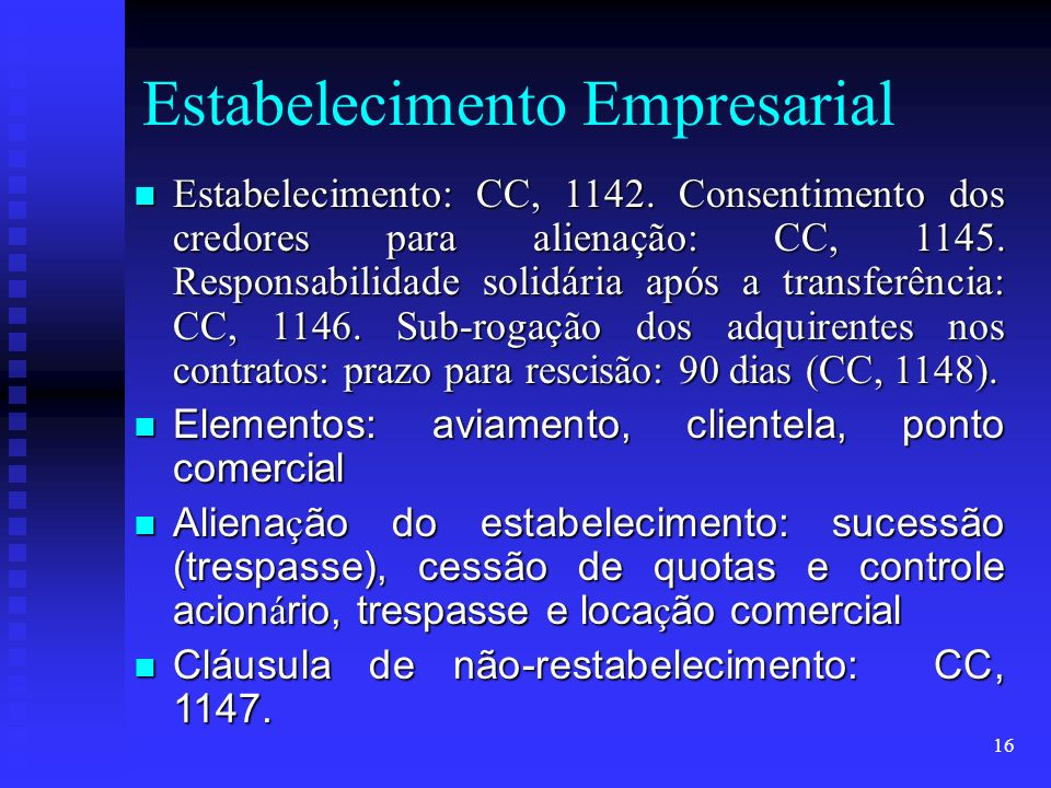 16 Estabelecimento Empresarial Estabelecimento: CC, 1142. Consentimento dos credores para alienação: CC, 1145. Responsabilidade solidária após a trans