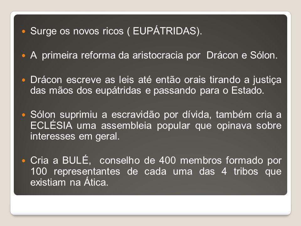 Surge os novos ricos ( EUPÁTRIDAS). A primeira reforma da aristocracia por Drácon e Sólon. Drácon escreve as leis até então orais tirando a justiça da