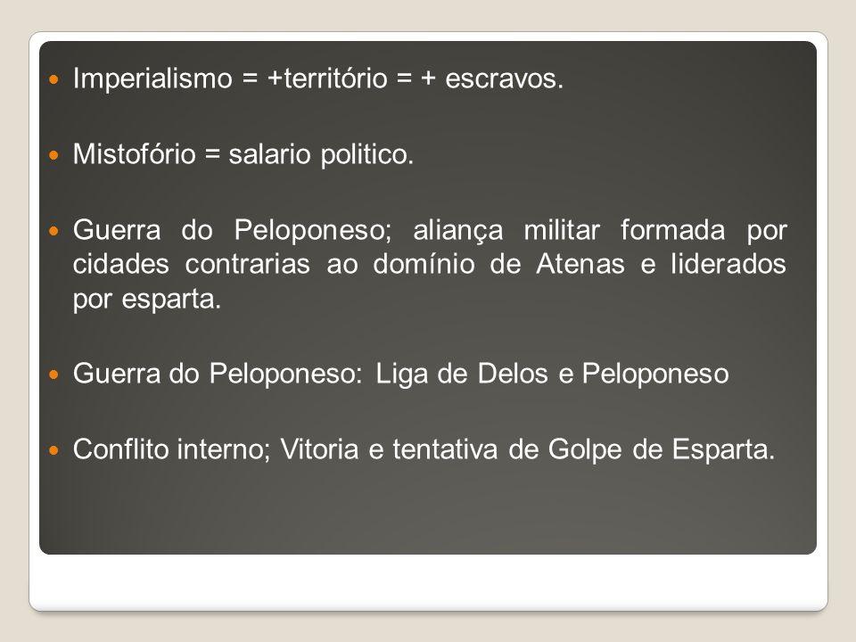 Imperialismo = +território = + escravos. Mistofório = salario politico. Guerra do Peloponeso; aliança militar formada por cidades contrarias ao domíni