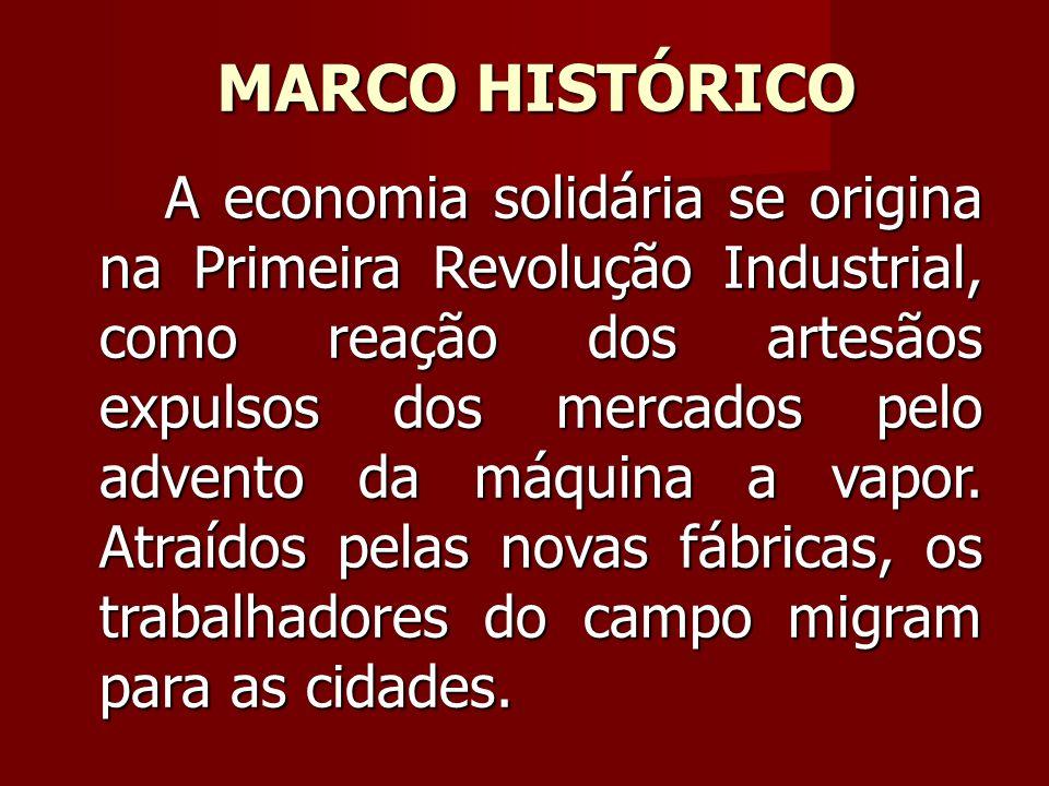 A economia solidária se origina na Primeira Revolução Industrial, como reação dos artesãos expulsos dos mercados pelo advento da máquina a vapor.