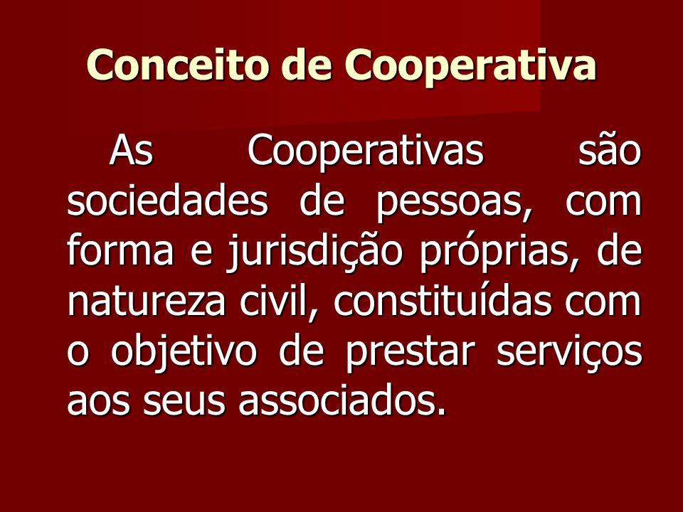 Conceito de Cooperativa As Cooperativas são sociedades de pessoas, com forma e jurisdição próprias, de natureza civil, constituídas com o objetivo de prestar serviços aos seus associados.