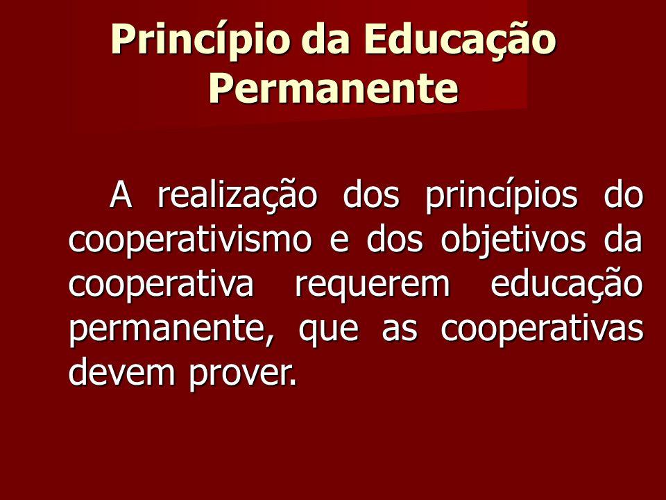 A realização dos princípios do cooperativismo e dos objetivos da cooperativa requerem educação permanente, que as cooperativas devem prover.