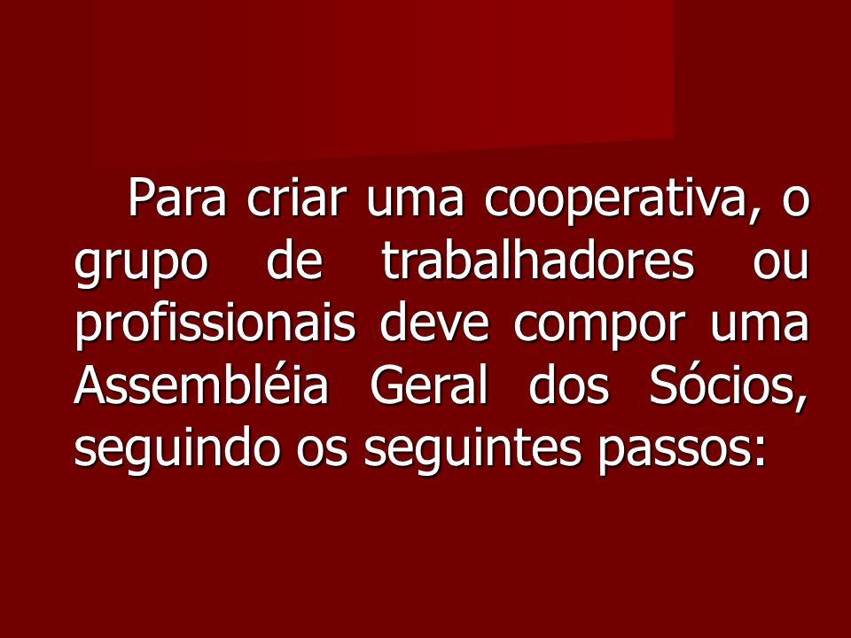 Para criar uma cooperativa, o grupo de trabalhadores ou profissionais deve compor uma Assembléia Geral dos Sócios, seguindo os seguintes passos: