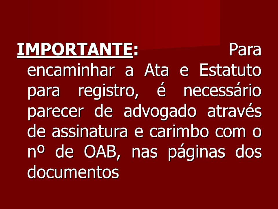 IMPORTANTE: Para encaminhar a Ata e Estatuto para registro, é necessário parecer de advogado através de assinatura e carimbo com o nº de OAB, nas páginas dos documentos
