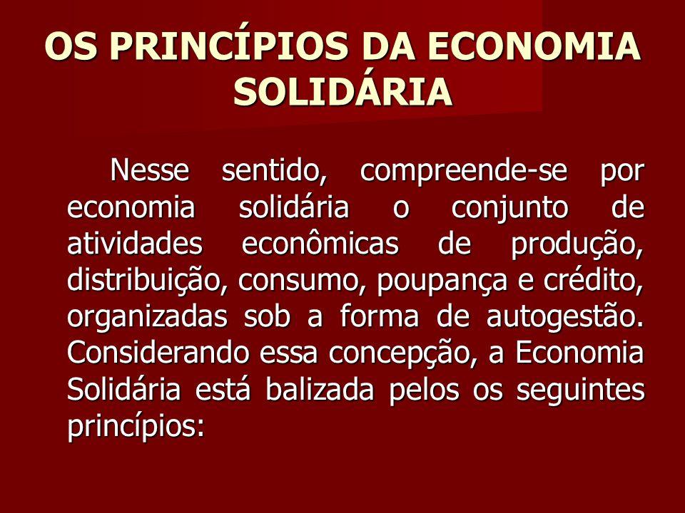 Nesse sentido, compreende-se por economia solidária o conjunto de atividades econômicas de produção, distribuição, consumo, poupança e crédito, organizadas sob a forma de autogestão.