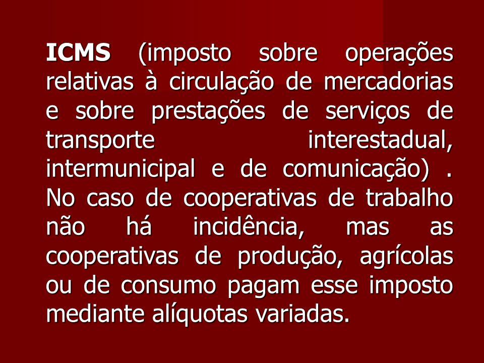 ICMS (imposto sobre operações relativas à circulação de mercadorias e sobre prestações de serviços de transporte interestadual, intermunicipal e de comunicação).