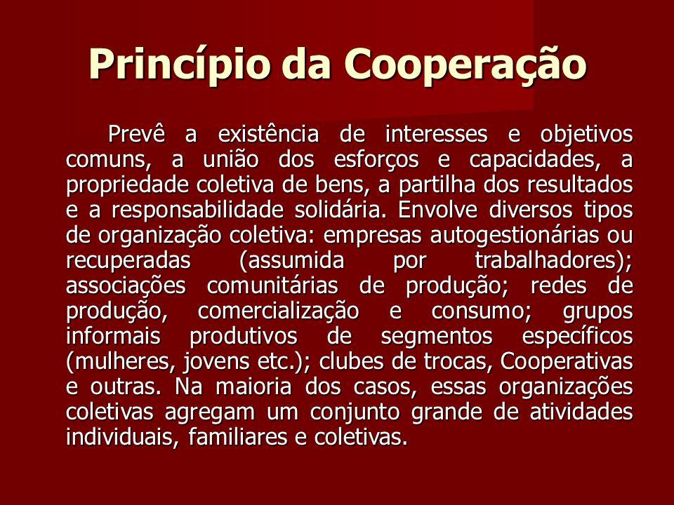 Princípio da Cooperação Prevê a existência de interesses e objetivos comuns, a união dos esforços e capacidades, a propriedade coletiva de bens, a partilha dos resultados e a responsabilidade solidária.