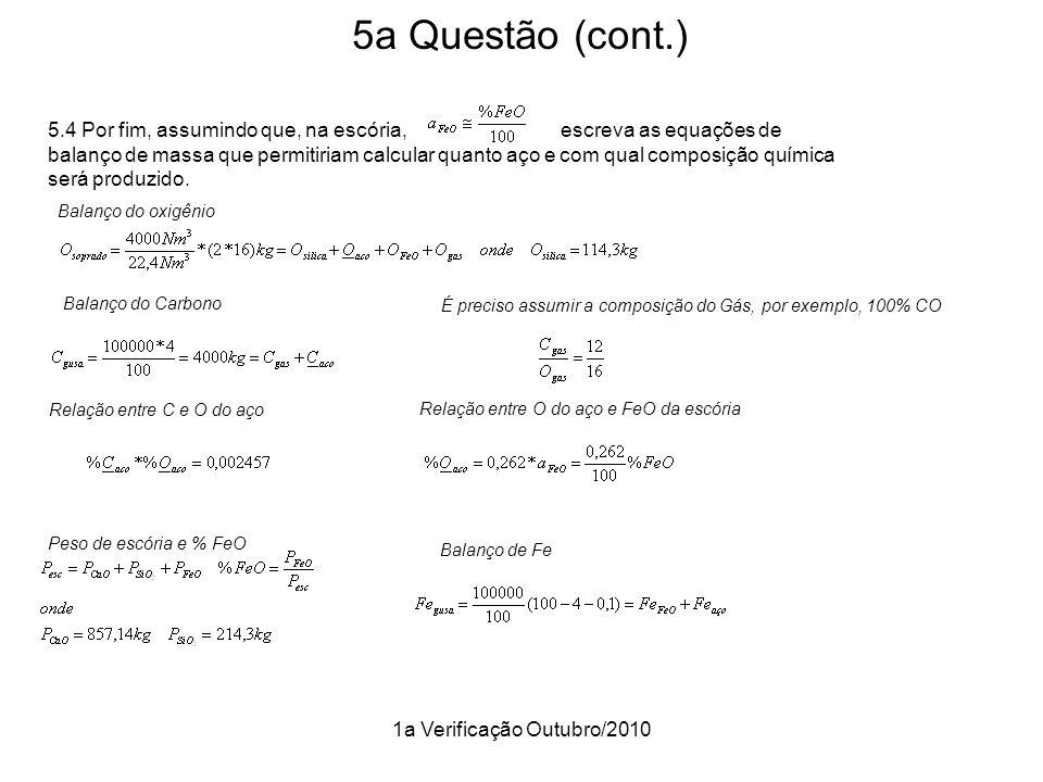 1a Verificação Outubro/2010 5a Questão (cont.) 5.4 Por fim, assumindo que, na escória, escreva as equações de balanço de massa que permitiriam calcula