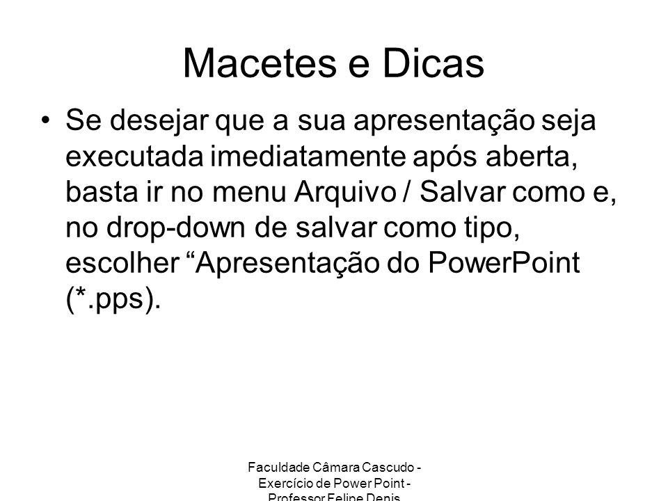 Faculdade Câmara Cascudo - Exercício de Power Point - Professor Felipe Denis Macetes e Dicas Se desejar que a sua apresentação seja executada imediata