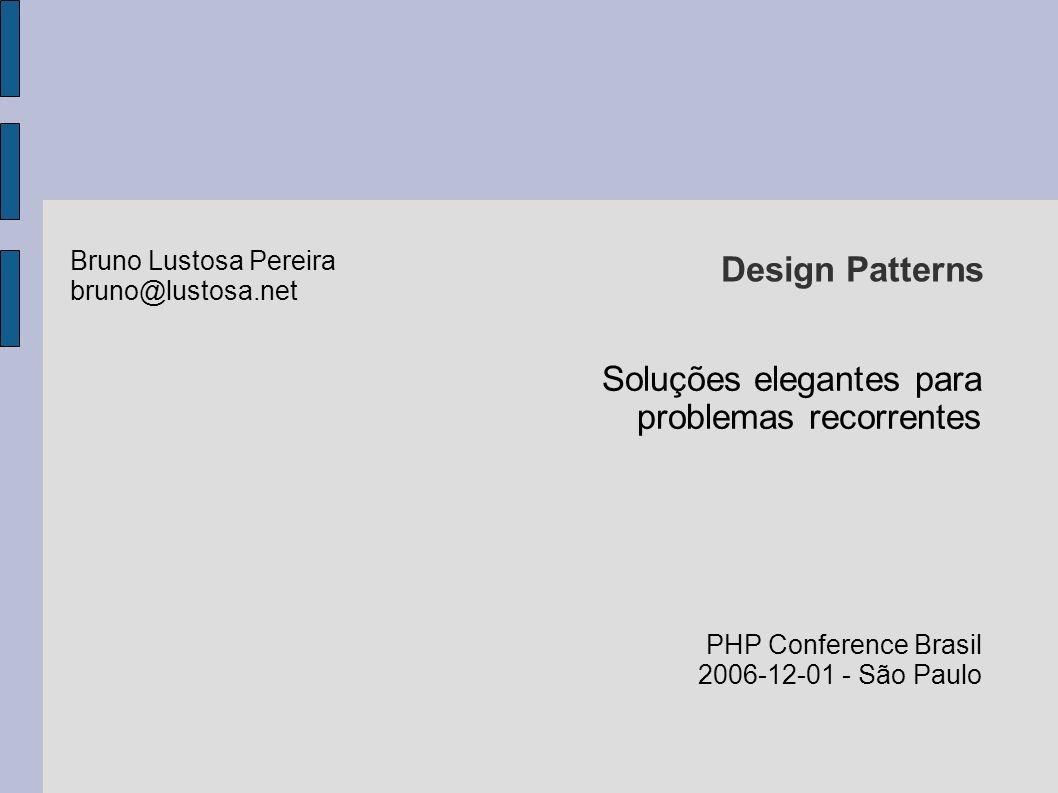 Design Patterns Mais informações http://www.lustosa.net/ - Site pessoal, com os slides e a implementação em PHP dos padrões apresentados.