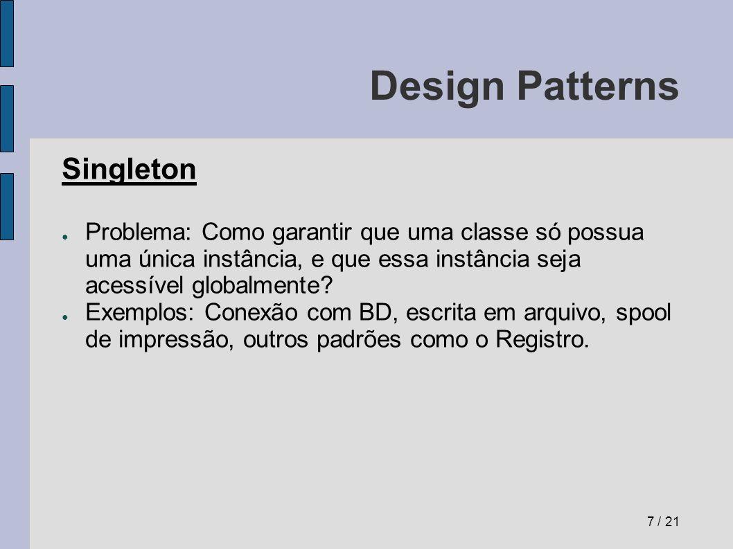 Design Patterns Diagrama UML do Singleton Método instance() retorna a instância do singleton.
