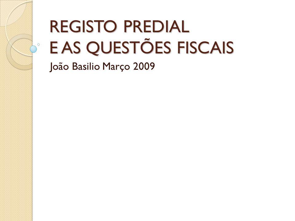 REGISTO PREDIAL E AS QUESTÕES FISCAIS João Basilio Março 2009