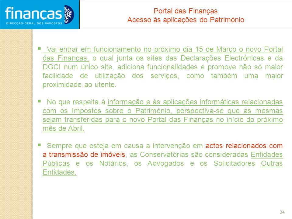 24 Portal das Finanças Acesso às aplicações do Património Vai entrar em funcionamento no próximo dia 15 de Março o novo Portal das Finanças, o qual ju