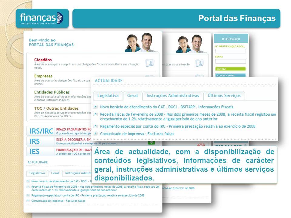 Portal das Finanças Área de actualidade, com a disponibilização de conteúdos legislativos, informações de carácter geral, instruções administrativas e