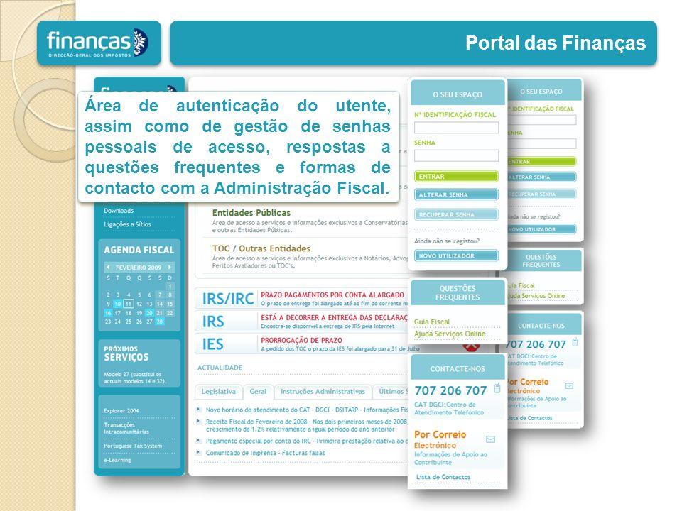 Portal das Finanças Área de autenticação do utente, assim como de gestão de senhas pessoais de acesso, respostas a questões frequentes e formas de con