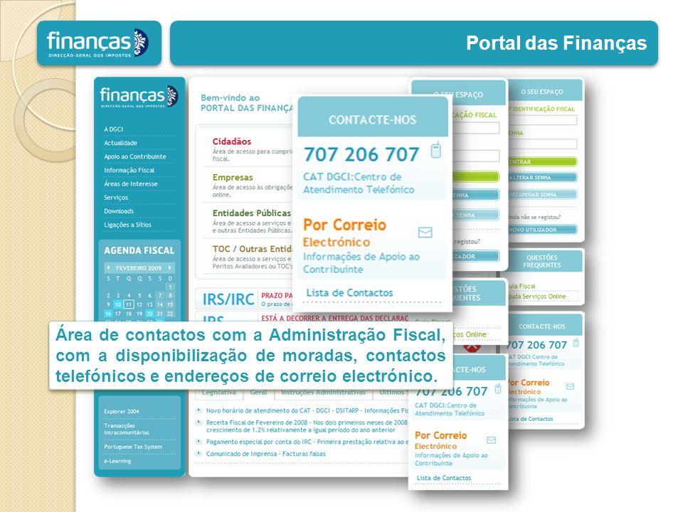Portal das Finanças Área de contactos com a Administração Fiscal, com a disponibilização de moradas, contactos telefónicos e endereços de correio elec