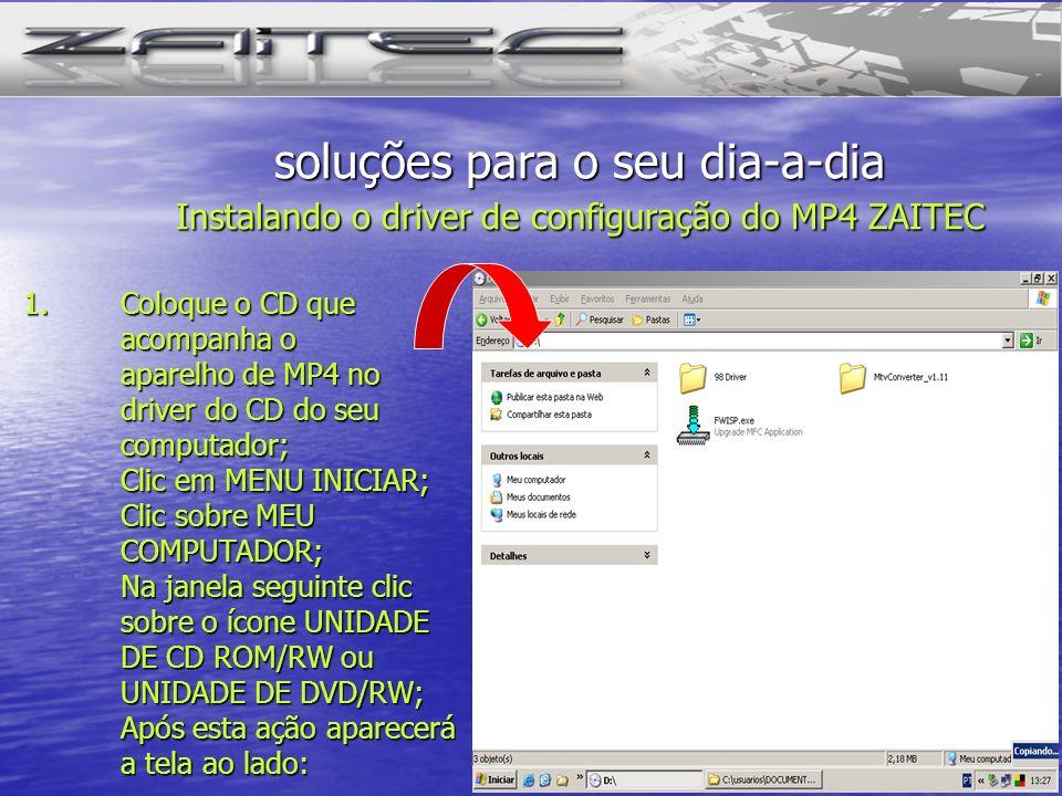 1 1.Coloque o CD que acompanha o aparelho de MP4 no driver do CD do seu computador; Clic em MENU INICIAR; Clic sobre MEU COMPUTADOR; Na janela seguint