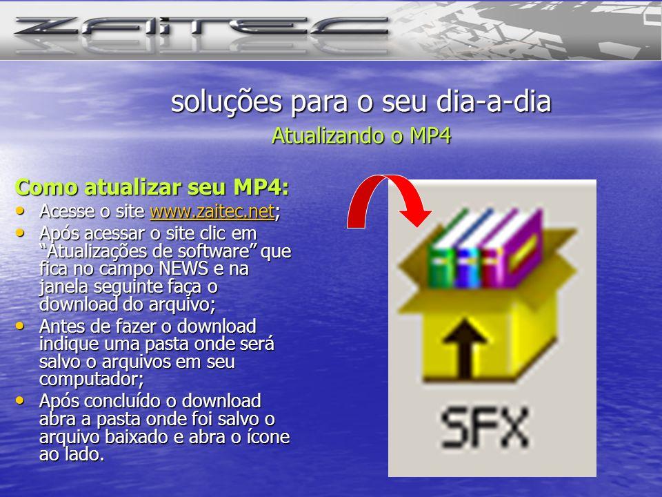 Como atualizar seu MP4: Acesse o site www.zaitec.net; Acesse o site www.zaitec.net;www.zaitec.net Após acessar o site clic em Atualizações de software