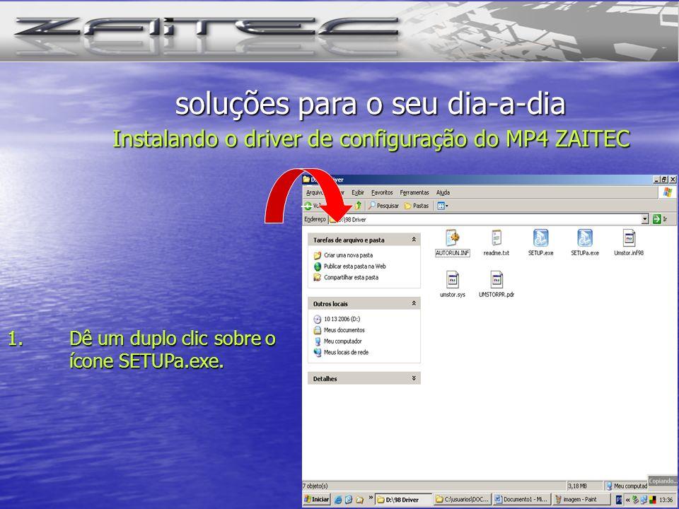 3 - -- 1.Dê um duplo clic sobre o ícone SETUPa.exe. soluções para o seu dia-a-dia Instalando o driver de configuração do MP4 ZAITEC