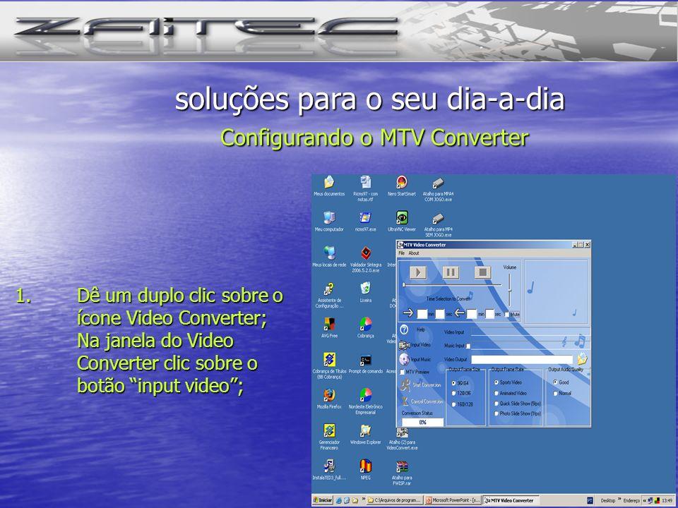 1.Dê um duplo clic sobre o ícone Video Converter; Na janela do Video Converter clic sobre o botão input video; soluções para o seu dia-a-dia Configura