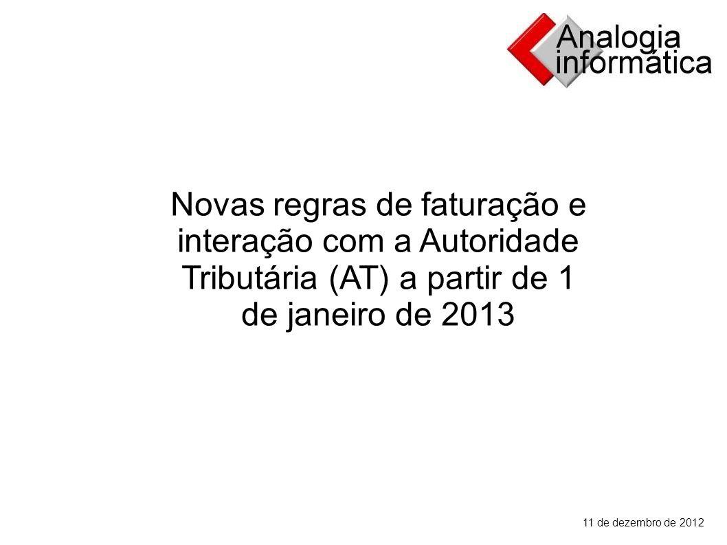 11 de dezembro de 2012 Novas regras de faturação e interação com a Autoridade Tributária (AT) a partir de 1 de janeiro de 2013
