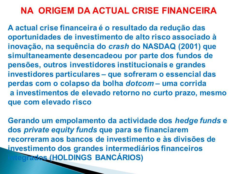 NA ORIGEM DA ACTUAL CRISE FINANCEIRA A actual crise financeira é o resultado da redução das oportunidades de investimento de alto risco associado à in