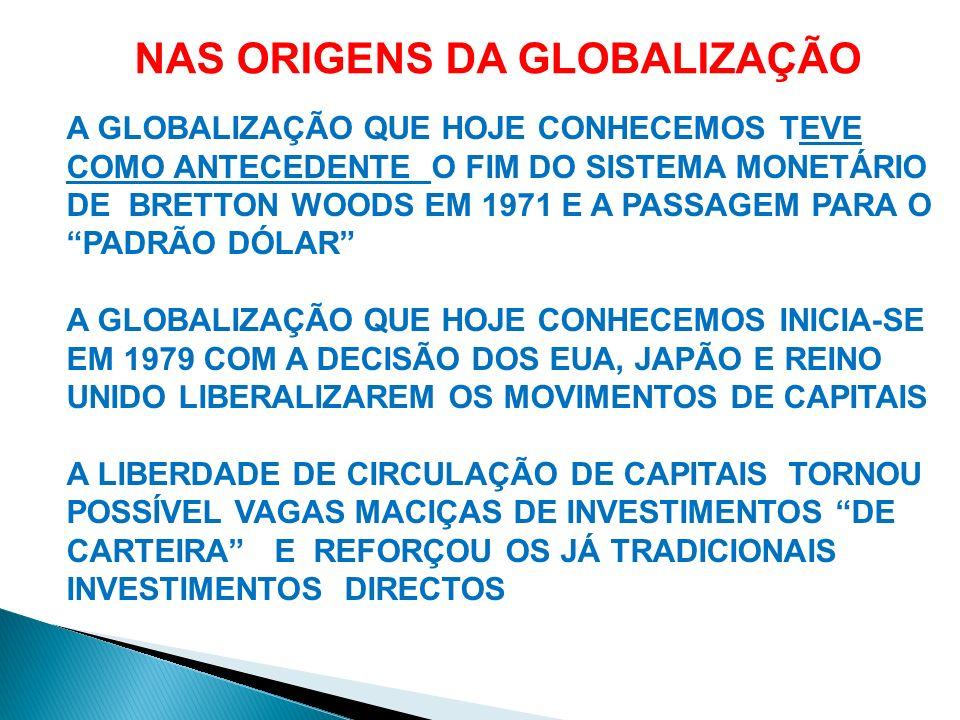 A GLOBALIZAÇÃO PERMITIU A CRIAÇÃO DE UM POOL MUNDIAL DE POUPANÇAS E LIBERTOU OS CAPITAIS DA ESCRAVIDÃO DAS ECONOMIAS NACIONAIS A GLOBALIZAÇÃO ORGANIZOU O SISTEMA FINANCEIRO INTERNACIONAL EM TORNO DOS MERCADOS DE CAPITAIS, ENQUANTO A FASE ANTERIOR DE INTERNACIONALIZAÇÃO FINANCEIRA SE ORGANIZAVA EM TORNO DOS BANCOS E DOS SINDICATOS BANCÁRIOS NAS ORIGENS DA GLOBALIZAÇÃO