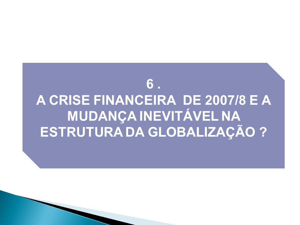 A CRISE FINANCEIRA DE 2007/8 VEM PÔR EM CAUSA A REPRODUÇÃO AUTOMÁTICA DOS FLUXOS ENTRE EUA E ÁSIA PACÍFICO, QUE CARACTERIZARAM OS 30 PRIMEIROS ANOS DA GLOBALIZAÇÃO