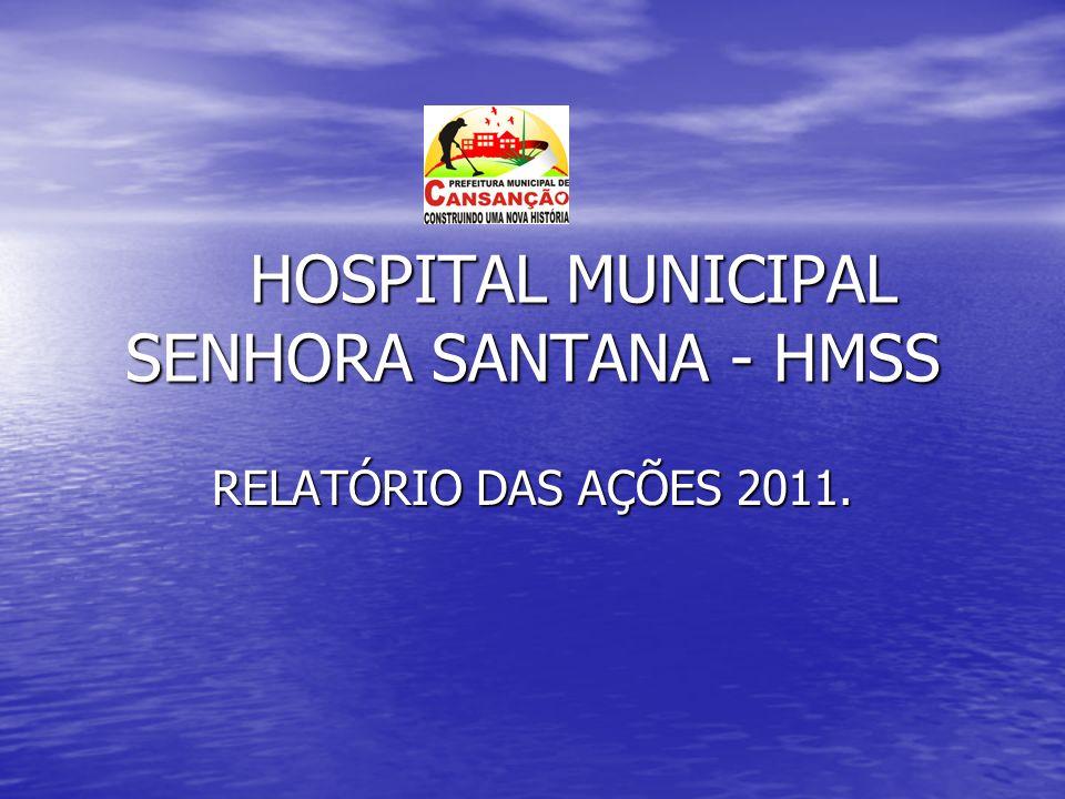 HOSPITAL MUNICIPAL SENHORA SANTANA - HMSS HOSPITAL MUNICIPAL SENHORA SANTANA - HMSS RELATÓRIO DAS AÇÕES 2011.