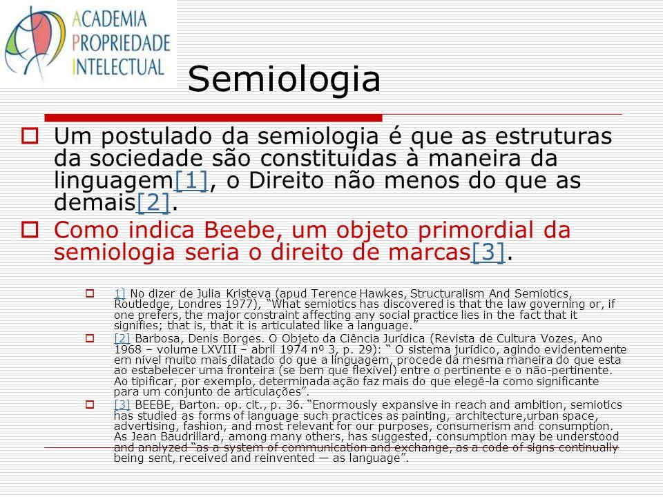 Semiologia Um postulado da semiologia é que as estruturas da sociedade são constituídas à maneira da linguagem[1], o Direito não menos do que as demai