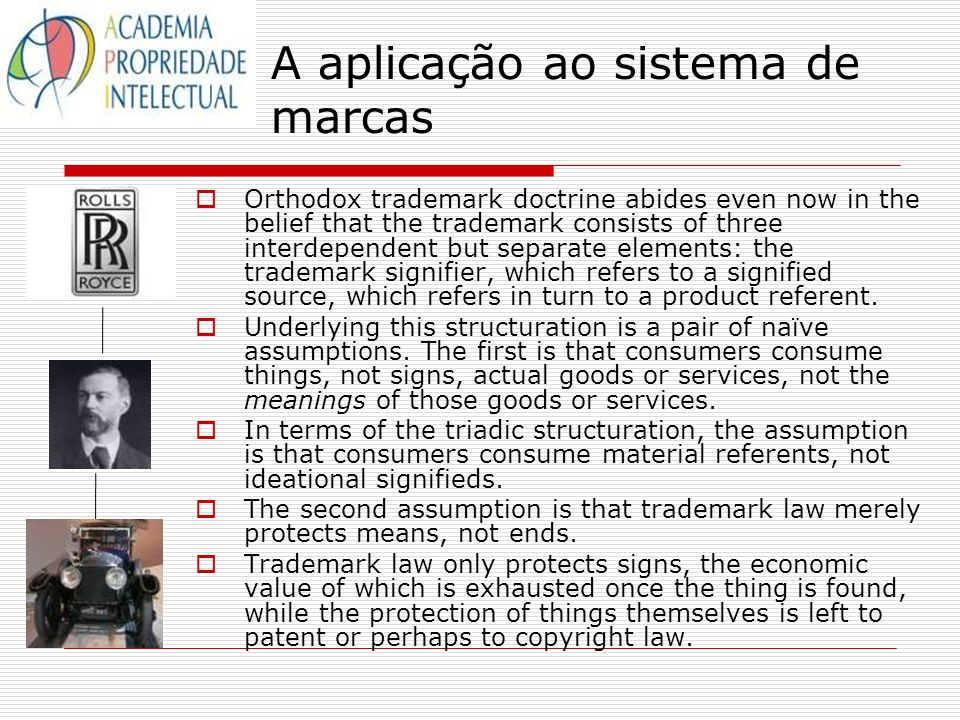 A aplicação ao sistema de marcas Orthodox trademark doctrine abides even now in the belief that the trademark consists of three interdependent but sep