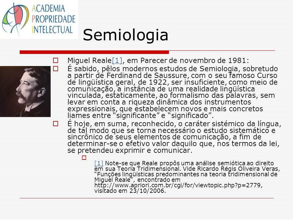 Semiologia Miguel Reale[1], em Parecer de novembro de 1981:[1] É sabido, pêlos modernos estudos de Semiologia, sobretudo a partir de Ferdinand de Saus