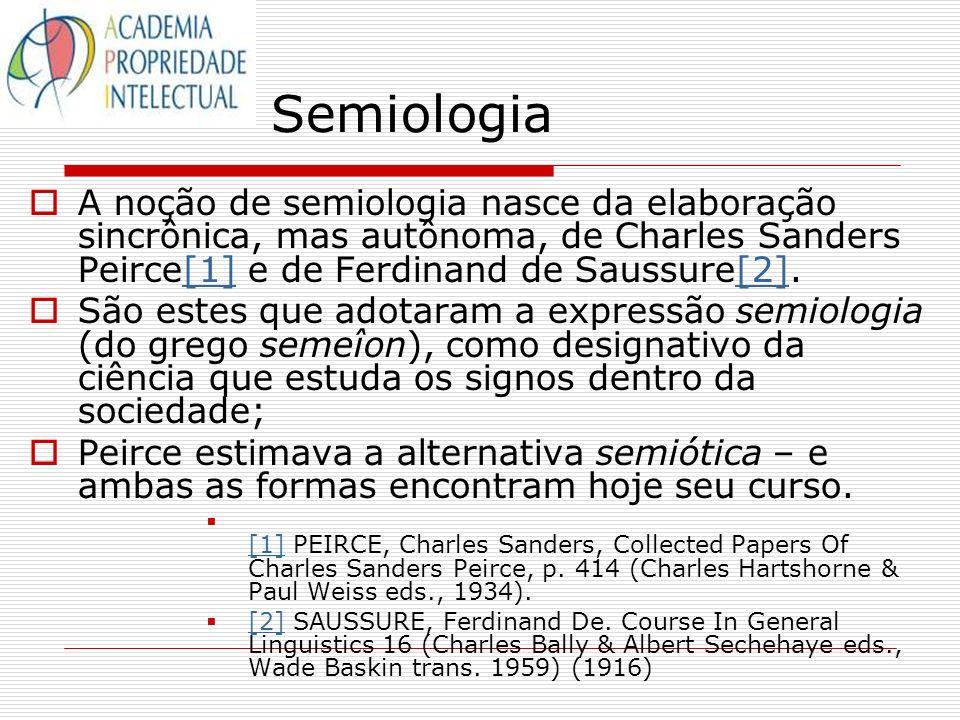 Semiologia A noção de semiologia nasce da elaboração sincrônica, mas autônoma, de Charles Sanders Peirce[1] e de Ferdinand de Saussure[2].[1][2] São e