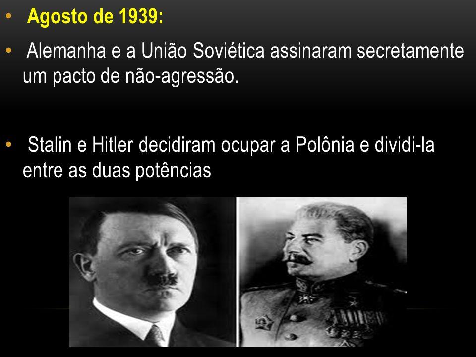 Agosto de 1939: Alemanha e a União Soviética assinaram secretamente um pacto de não-agressão. Stalin e Hitler decidiram ocupar a Polônia e dividi-la e